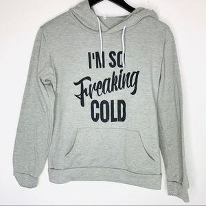 Tops - I'm So Freakin Cold Gray Hoodie Size Med